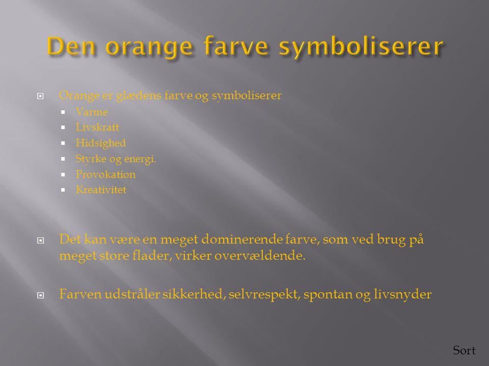  Orange er glædens farve og symboliserer  Varme  Livskraft  Hidsighed  Styrke og energi.