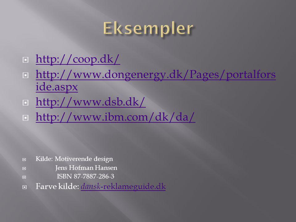  http://coop.dk/ http://coop.dk/  http://www.dongenergy.dk/Pages/portalfors ide.aspx http://www.dongenergy.dk/Pages/portalfors ide.aspx  http://www.dsb.dk/ http://www.dsb.dk/  http://www.ibm.com/dk/da/ http://www.ibm.com/dk/da/  Kilde: Motiverende design  Jens Hofman Hansen  ISBN 87-7887-286-3  Farve kilde: dansk -reklameguide.dk dansk -reklameguide.dk