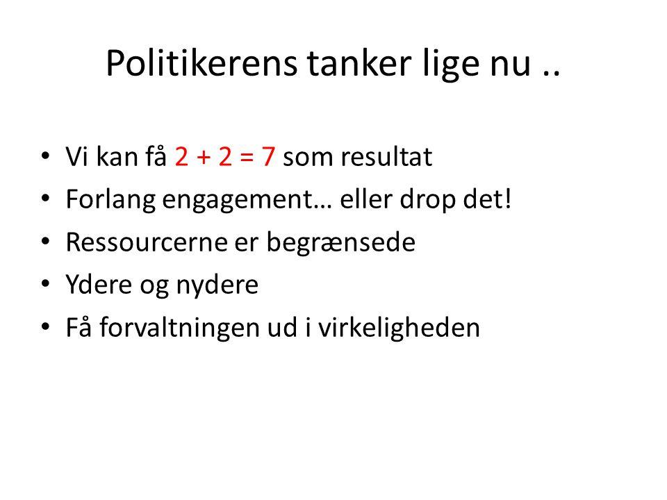 Politikerens tanker lige nu.. Vi kan få 2 + 2 = 7 som resultat Forlang engagement… eller drop det.