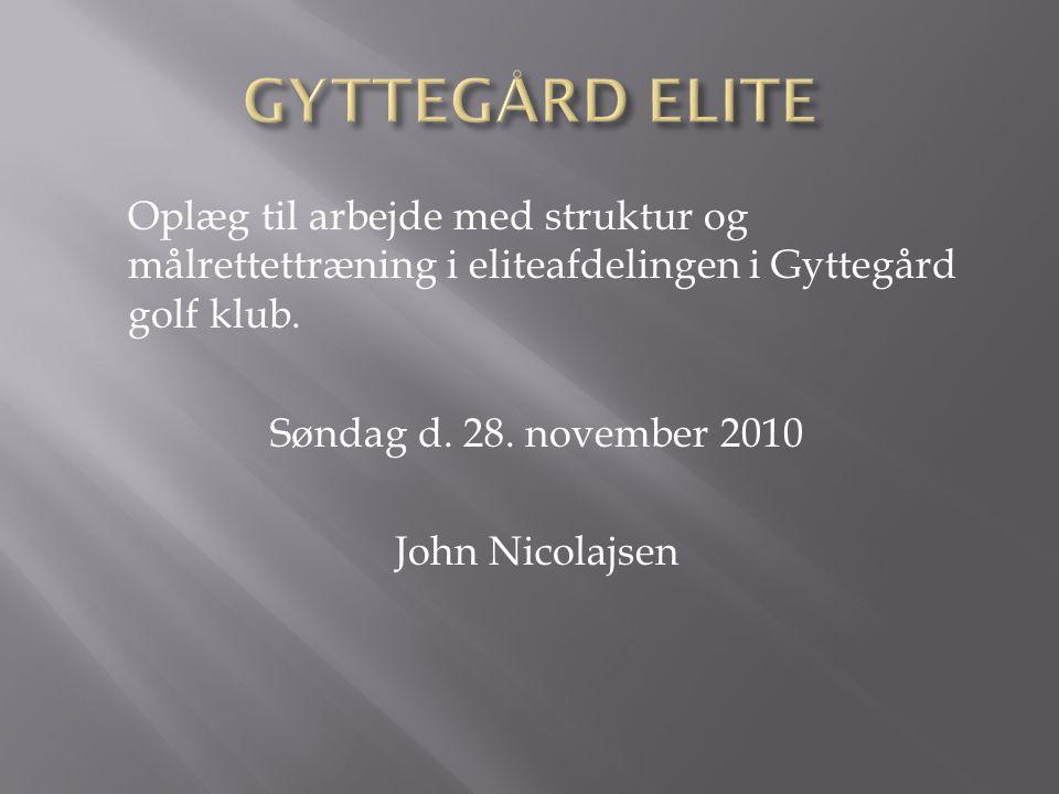 Oplæg til arbejde med struktur og målrettettræning i eliteafdelingen i Gyttegård golf klub.