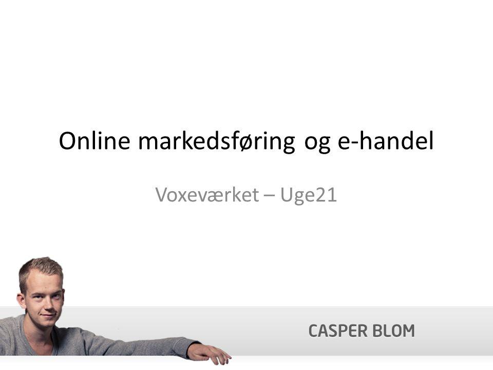 Online markedsføring og e-handel Voxeværket – Uge21