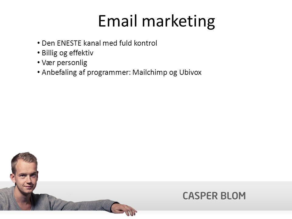 Email marketing Den ENESTE kanal med fuld kontrol Billig og effektiv Vær personlig Anbefaling af programmer: Mailchimp og Ubivox