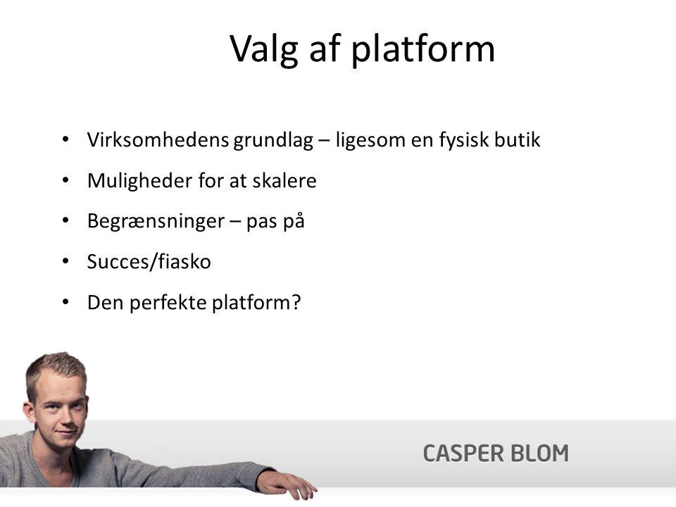 Valg af platform Virksomhedens grundlag – ligesom en fysisk butik Muligheder for at skalere Begrænsninger – pas på Succes/fiasko Den perfekte platform