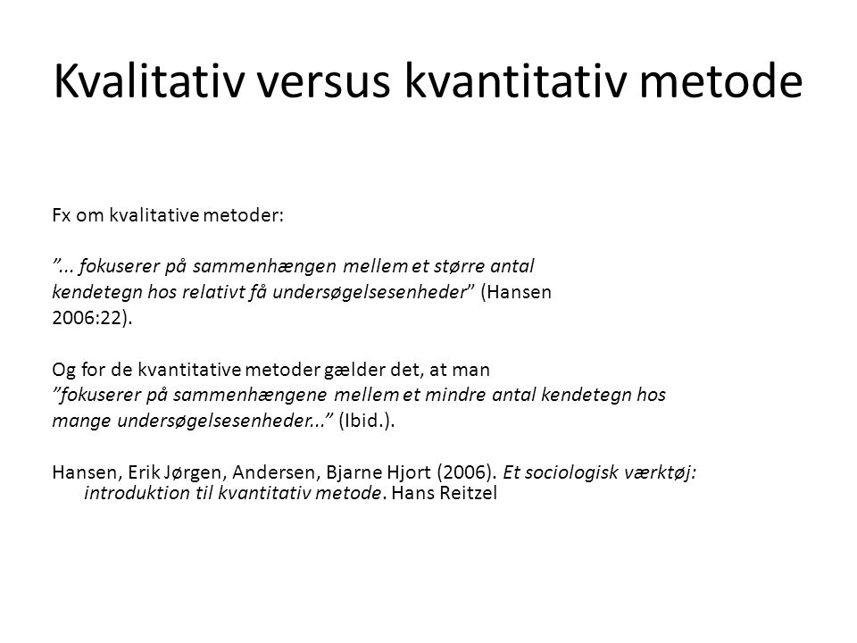 Kvalitativ versus kvantitativ metode Fx om kvalitative metoder: ...