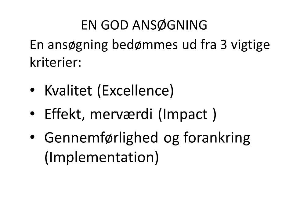 EN GOD ANSØGNING En ansøgning bedømmes ud fra 3 vigtige kriterier: Kvalitet (Excellence) Effekt, merværdi (Impact ) Gennemførlighed og forankring (Implementation)