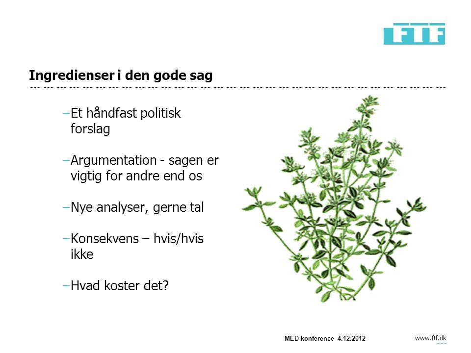 www.ftf.dk Ingredienser i den gode sag −Et håndfast politisk forslag −Argumentation - sagen er vigtig for andre end os −Nye analyser, gerne tal −Konsekvens – hvis/hvis ikke −Hvad koster det.