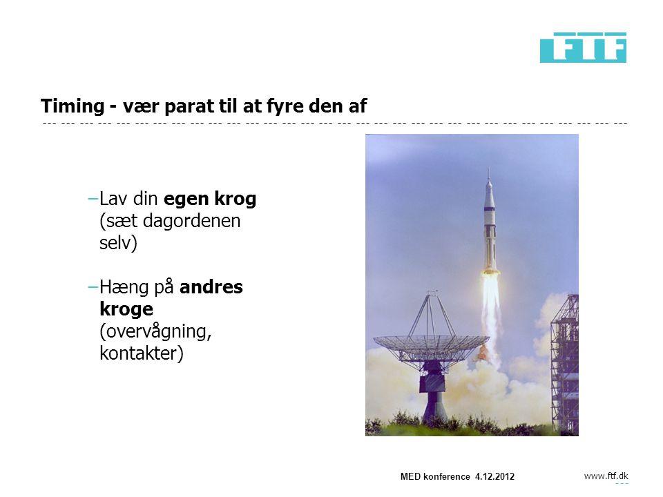 www.ftf.dk MED konference 4.12.2012 Timing - vær parat til at fyre den af −Lav din egen krog (sæt dagordenen selv) −Hæng på andres kroge (overvågning, kontakter)