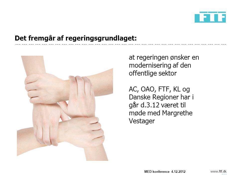 www.ftf.dk Det fremgår af regeringsgrundlaget: at regeringen ønsker en modernisering af den offentlige sektor AC, OAO, FTF, KL og Danske Regioner har i går d.3.12 været til møde med Margrethe Vestager MED konference 4.12.2012