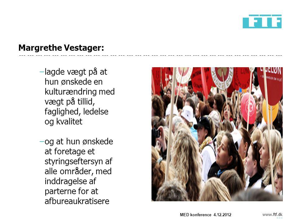 www.ftf.dk Margrethe Vestager: −lagde vægt på at hun ønskede en kulturændring med vægt på tillid, faglighed, ledelse og kvalitet −og at hun ønskede at foretage et styringseftersyn af alle områder, med inddragelse af parterne for at afbureaukratisere MED konference 4.12.2012