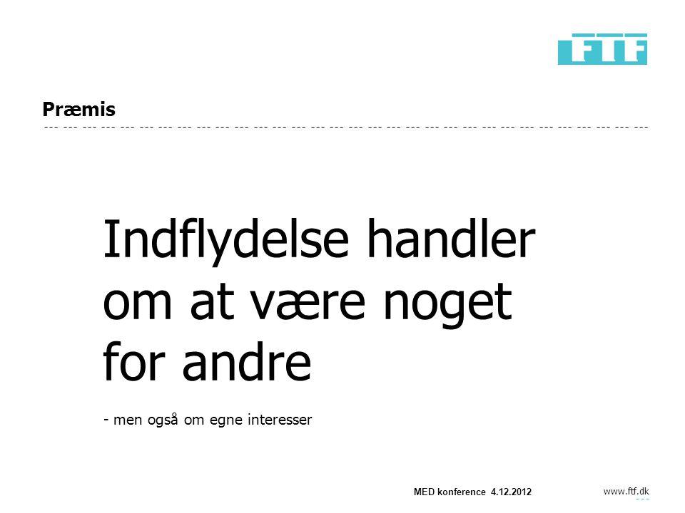 www.ftf.dk MED konference 4.12.2012 Præmis Indflydelse handler om at være noget for andre - men også om egne interesser