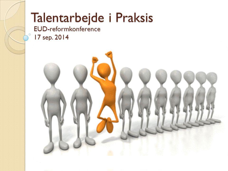 EUD-reformkonference 17 sep. 2014 Talentarbejde i Praksis