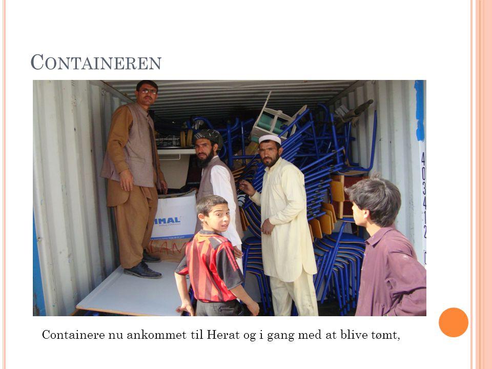 C ONTAINEREN Containere nu ankommet til Herat og i gang med at blive tømt,