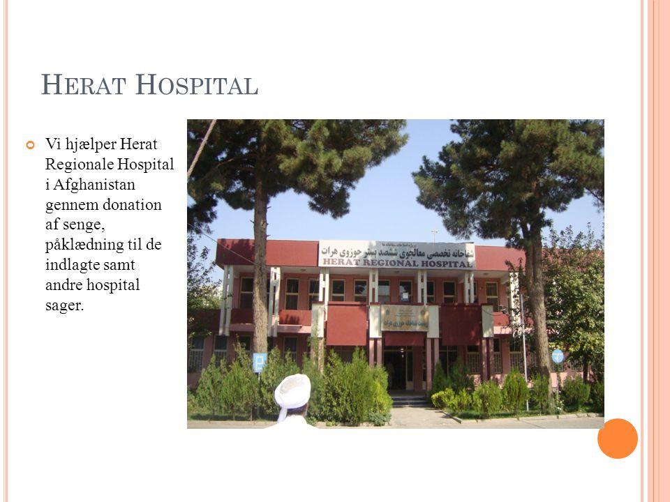 H ERAT H OSPITAL Vi hjælper Herat Regionale Hospital i Afghanistan gennem donation af senge, påklædning til de indlagte samt andre hospital sager.
