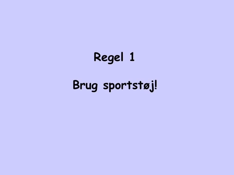 Regel 1 Brug sportstøj!