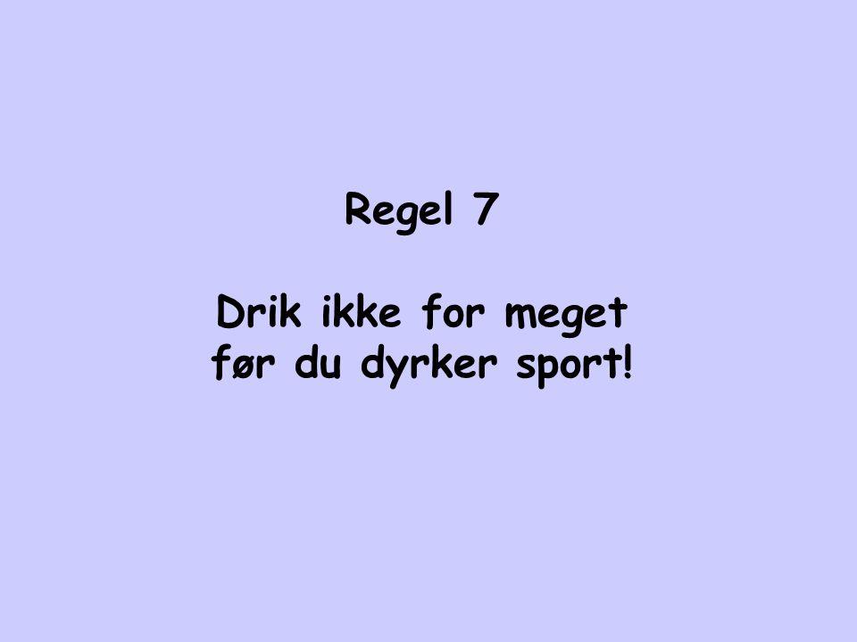Regel 7 Drik ikke for meget før du dyrker sport!
