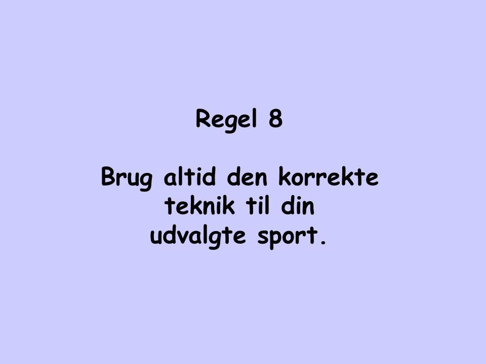 Regel 8 Brug altid den korrekte teknik til din udvalgte sport.