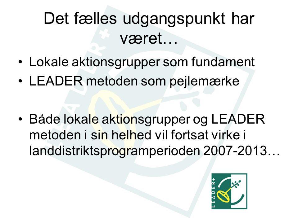 Det fælles udgangspunkt har været… Lokale aktionsgrupper som fundament LEADER metoden som pejlemærke Både lokale aktionsgrupper og LEADER metoden i sin helhed vil fortsat virke i landdistriktsprogramperioden 2007-2013…