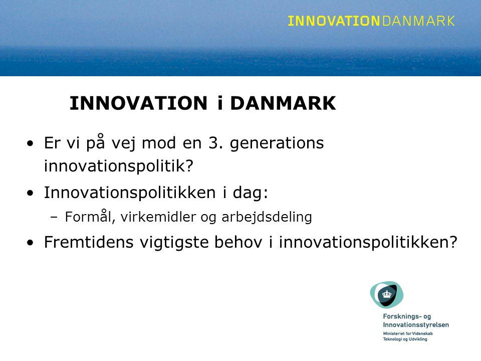 INNOVATION i DANMARK Er vi på vej mod en 3. generations innovationspolitik.