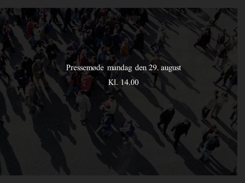 Pressemøde mandag den 29. august Kl. 14.00