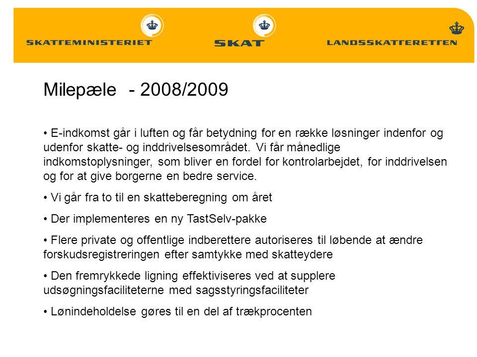 Milepæle - 2008/2009 E-indkomst går i luften og får betydning for en række løsninger indenfor og udenfor skatte- og inddrivelsesområdet.