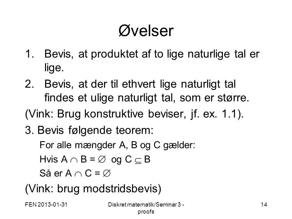 FEN 2013-01-31Diskret matematik/Seminar 3 - proofs 14 Øvelser 1.Bevis, at produktet af to lige naturlige tal er lige.