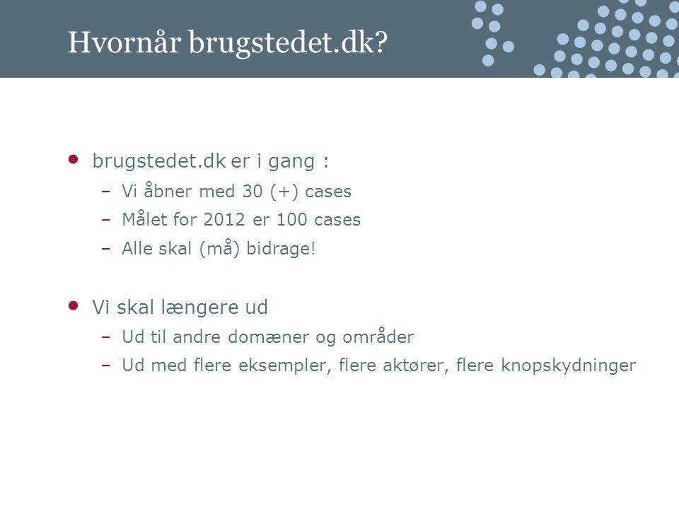brugstedet.dk er i gang : –Vi åbner med 30 (+) cases –Målet for 2012 er 100 cases –Alle skal (må) bidrage.