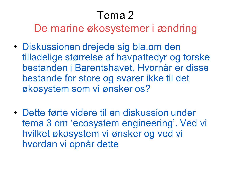 Tema 2 De marine økosystemer i ændring Diskussionen drejede sig bla.om den tilladelige størrelse af havpattedyr og torske bestanden i Barentshavet.
