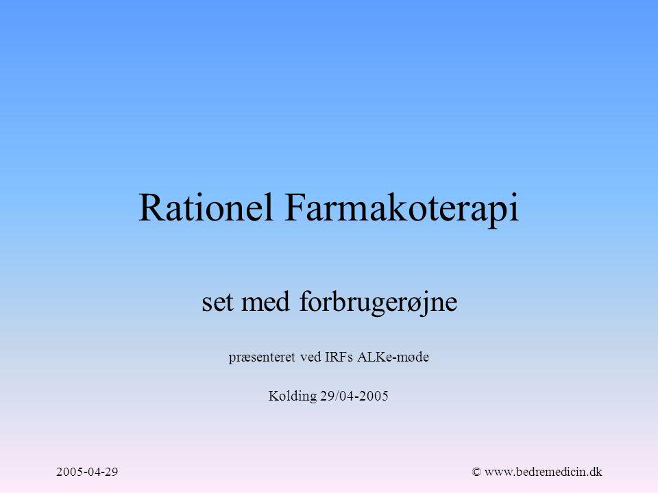 2005-04-29© www.bedremedicin.dk Rationel Farmakoterapi set med forbrugerøjne præsenteret ved IRFs ALKe-møde Kolding 29/04-2005