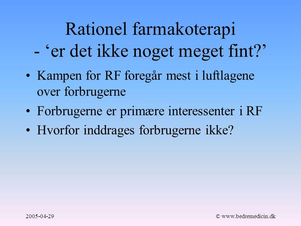 2005-04-29© www.bedremedicin.dk Rationel farmakoterapi - 'er det ikke noget meget fint ' Kampen for RF foregår mest i luftlagene over forbrugerne Forbrugerne er primære interessenter i RF Hvorfor inddrages forbrugerne ikke