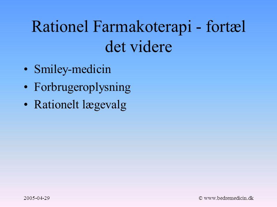 2005-04-29© www.bedremedicin.dk Rationel Farmakoterapi - fortæl det videre Smiley-medicin Forbrugeroplysning Rationelt lægevalg