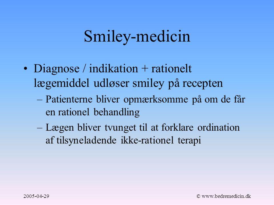 2005-04-29© www.bedremedicin.dk Smiley-medicin Diagnose / indikation + rationelt lægemiddel udløser smiley på recepten –Patienterne bliver opmærksomme på om de får en rationel behandling –Lægen bliver tvunget til at forklare ordination af tilsyneladende ikke-rationel terapi