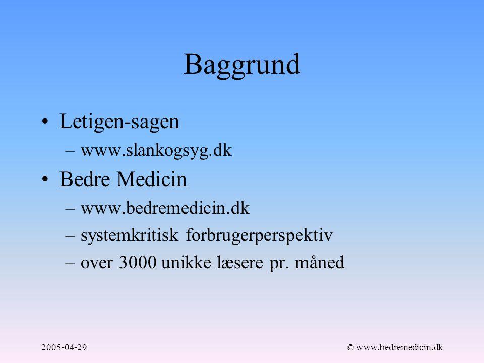 2005-04-29© www.bedremedicin.dk Baggrund Letigen-sagen –www.slankogsyg.dk Bedre Medicin –www.bedremedicin.dk –systemkritisk forbrugerperspektiv –over 3000 unikke læsere pr.