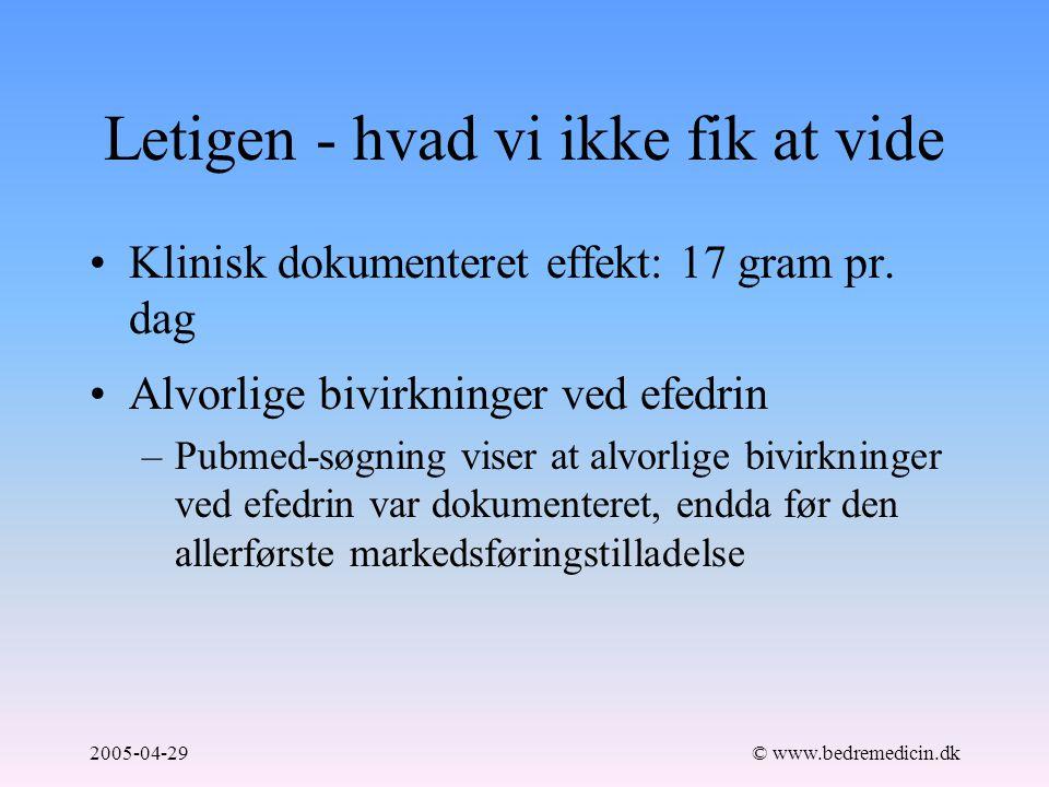 2005-04-29© www.bedremedicin.dk Letigen - hvad vi ikke fik at vide Klinisk dokumenteret effekt: 17 gram pr.