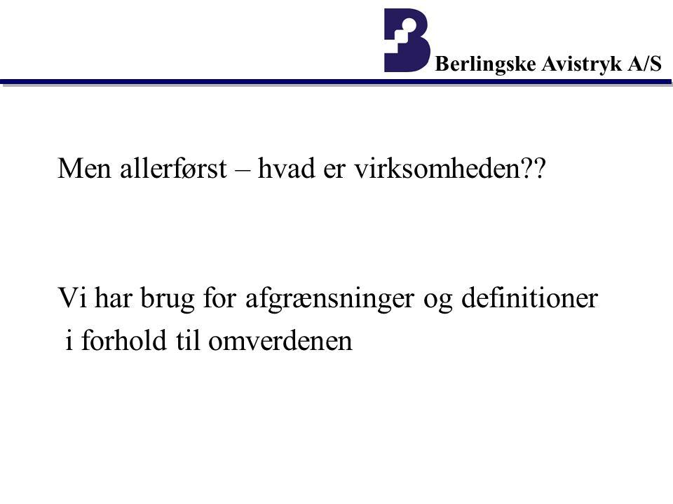 Berlingske Avistryk A/S Men allerførst – hvad er virksomheden .