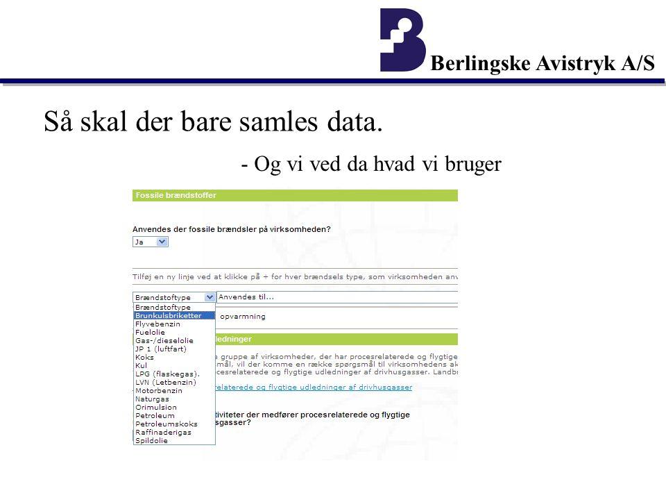 Berlingske Avistryk A/S Så skal der bare samles data. - Og vi ved da hvad vi bruger