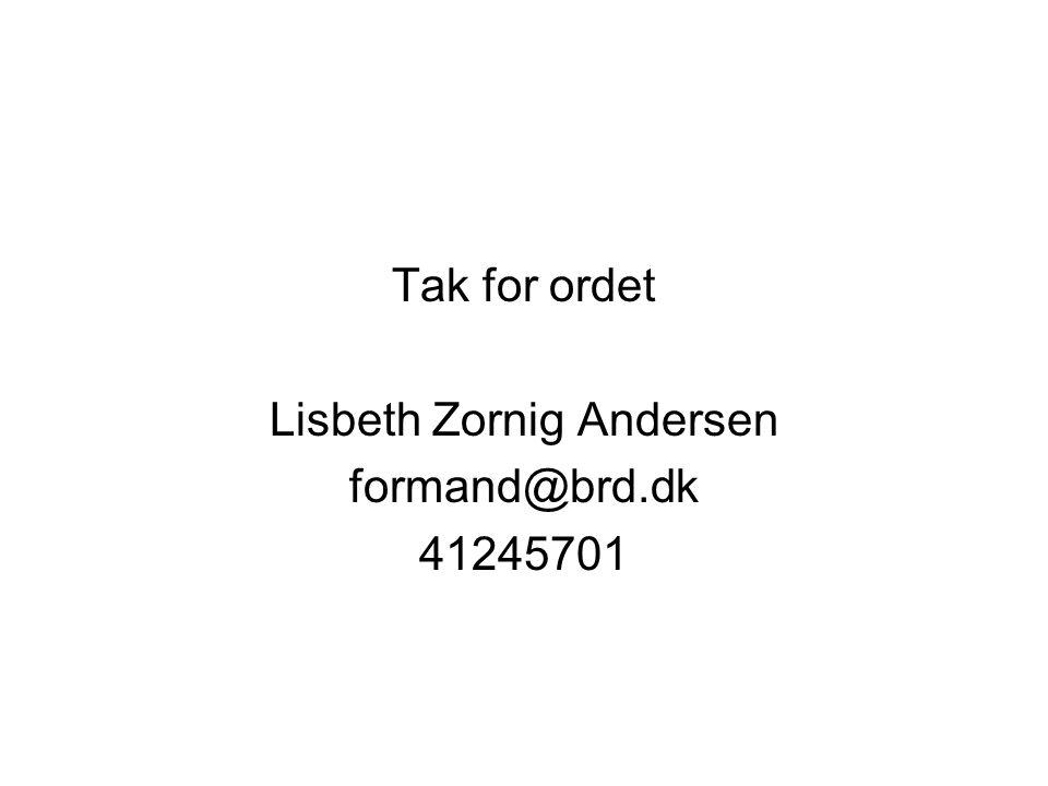Tak for ordet Lisbeth Zornig Andersen formand@brd.dk 41245701
