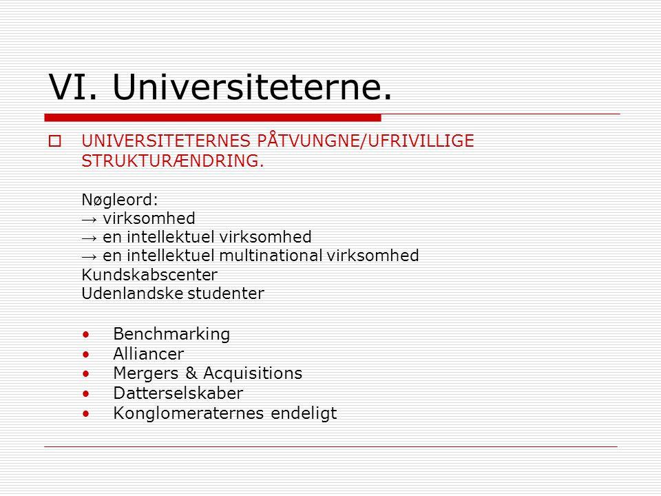 VI. Universiteterne.  UNIVERSITETERNES PÅTVUNGNE/UFRIVILLIGE STRUKTURÆNDRING.