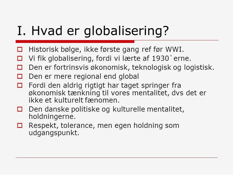 I. Hvad er globalisering.  Historisk bølge, ikke første gang ref før WWI.