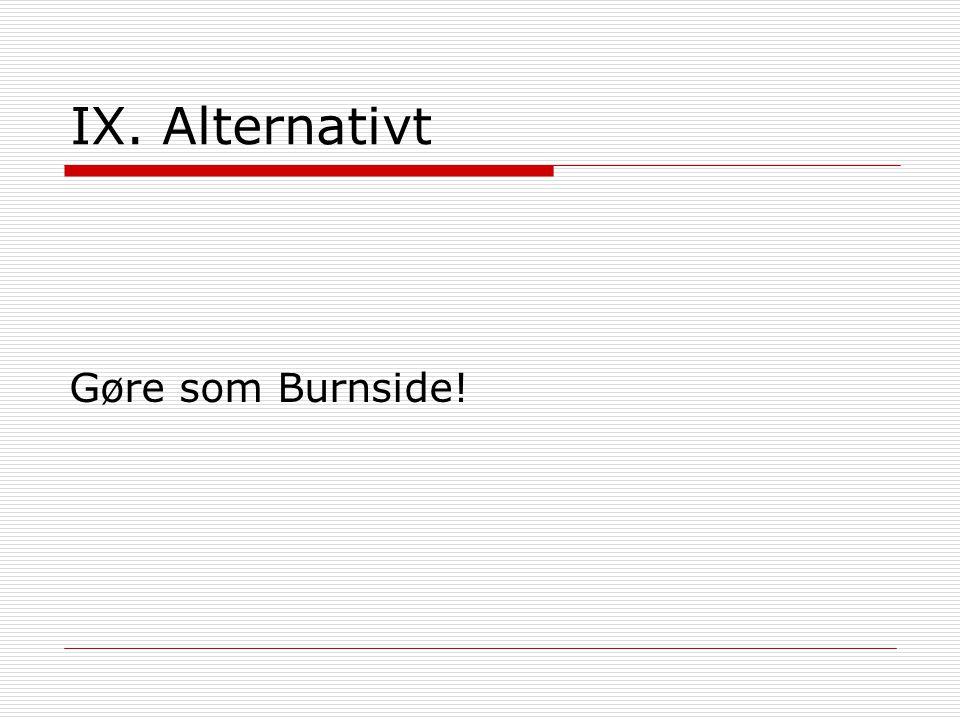 IX. Alternativt Gøre som Burnside!