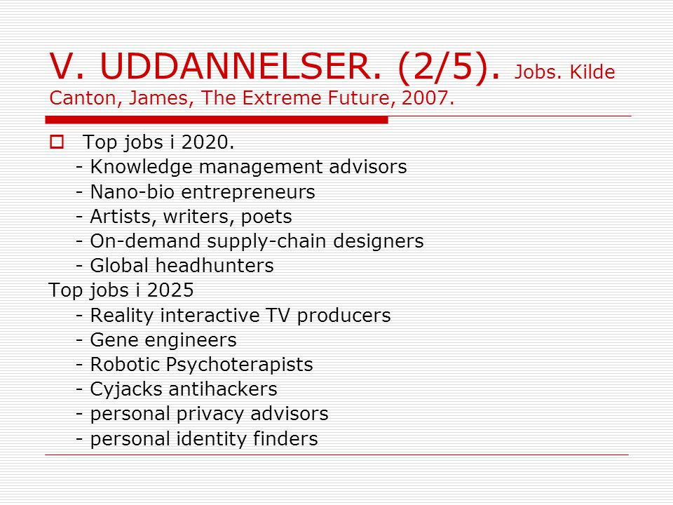 V. UDDANNELSER. (2/5). Jobs. Kilde Canton, James, The Extreme Future, 2007.