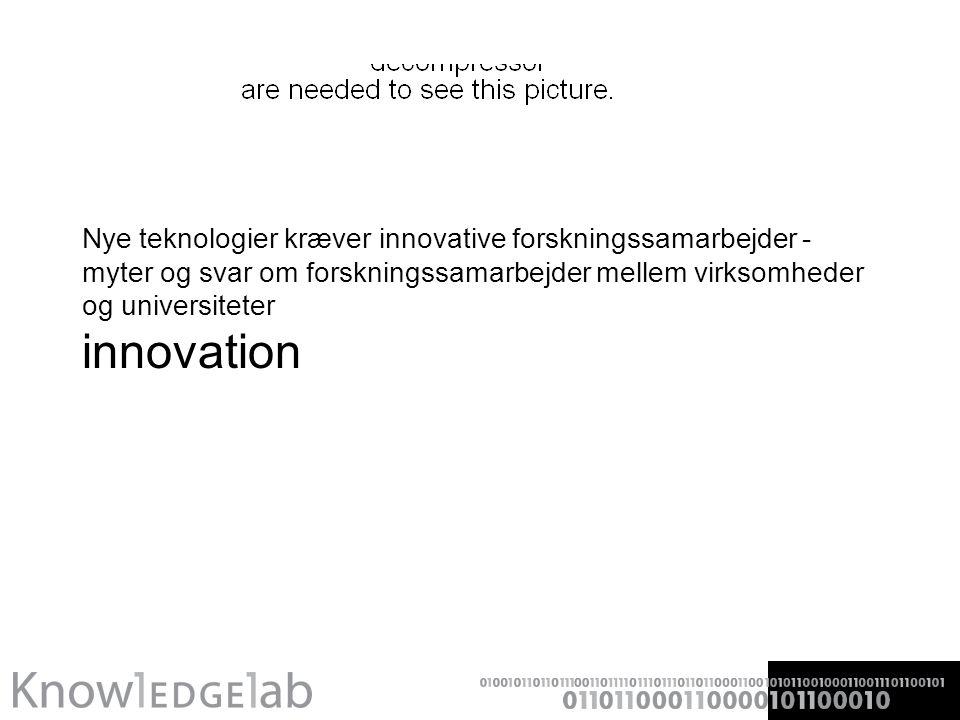 Nye teknologier kræver innovative forskningssamarbejder - myter og svar om forskningssamarbejder mellem virksomheder og universiteter innovation