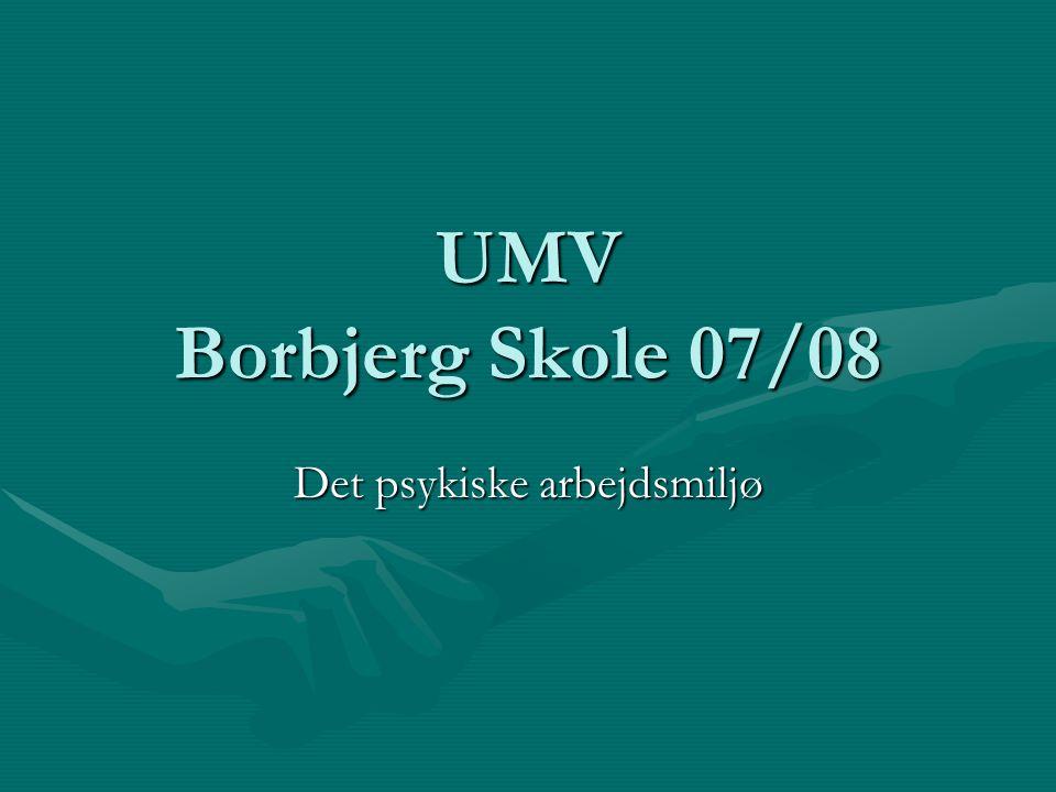 UMV Borbjerg Skole 07/08 Det psykiske arbejdsmiljø