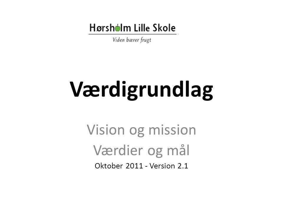 Værdigrundlag Vision og mission Værdier og mål Oktober 2011 - Version 2.1