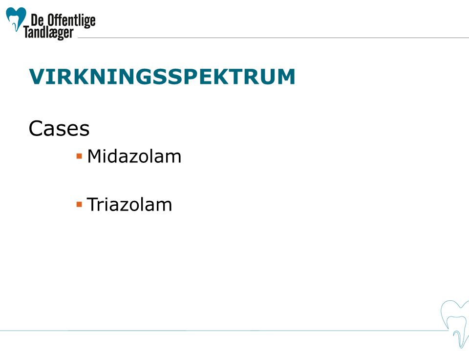 VIRKNINGSSPEKTRUM Cases  Midazolam  Triazolam