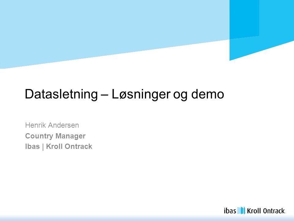 Datasletning – Løsninger og demo Henrik Andersen Country Manager Ibas | Kroll Ontrack