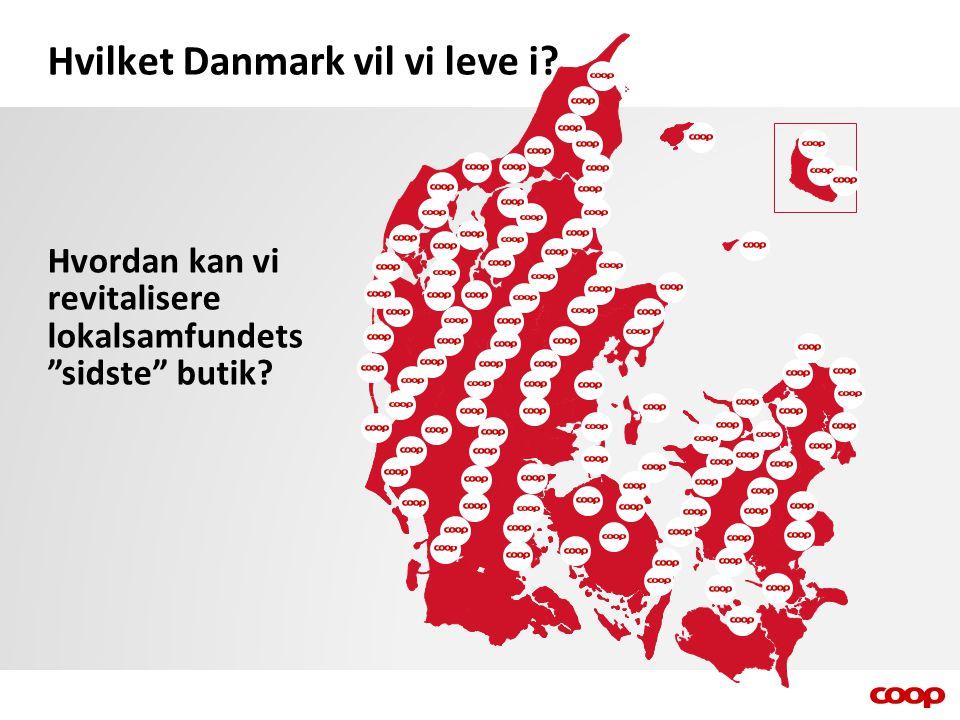 Hvilket Danmark vil vi leve i Hvordan kan vi revitalisere lokalsamfundets sidste butik