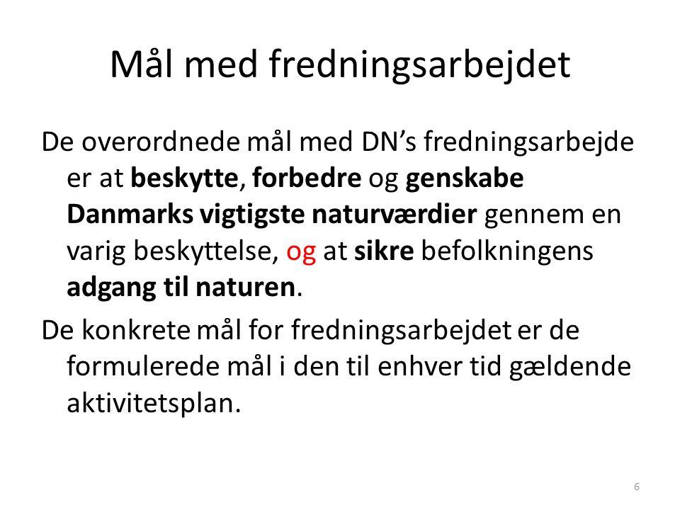 Mål med fredningsarbejdet 6 De overordnede mål med DN's fredningsarbejde er at beskytte, forbedre og genskabe Danmarks vigtigste naturværdier gennem en varig beskyttelse, og at sikre befolkningens adgang til naturen.