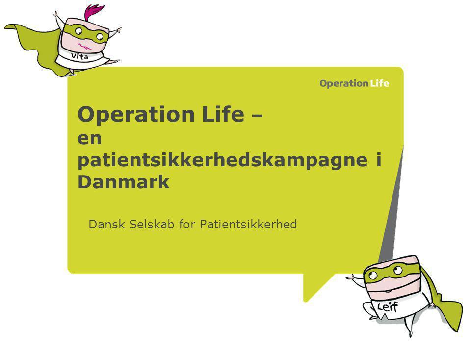 Operation Life – en patientsikkerhedskampagne i Danmark Dansk Selskab for Patientsikkerhed