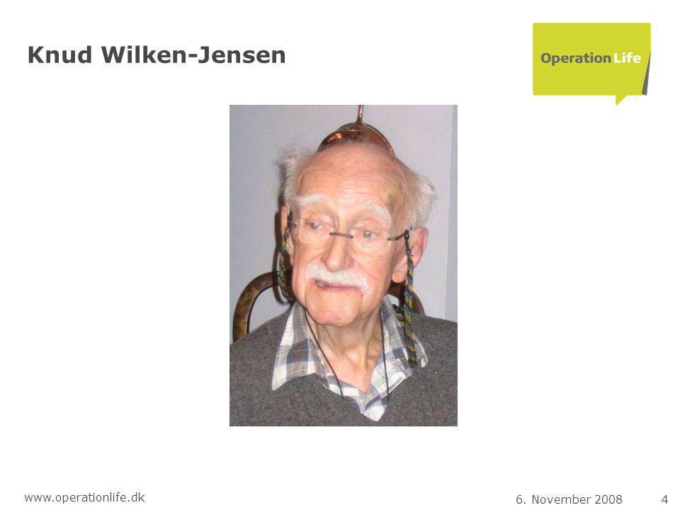 6. November 20084 www.operationlife.dk Knud Wilken-Jensen