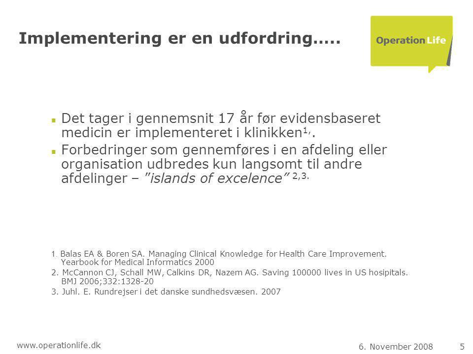 6. November 20085 www.operationlife.dk Implementering er en udfordring…..